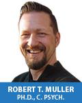 Robert T. Muller Ph.D., C. Psych.