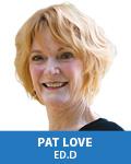 Pat Love, Ed.D.