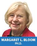 Margaret L. Bloom, Ph.D.